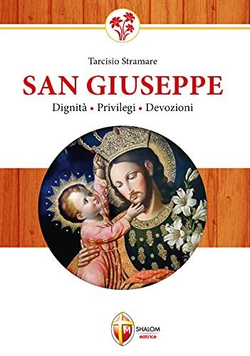 9788884041609: San Giuseppe. Dignità, privilegi, devozioni
