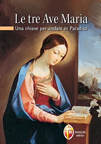9788884042385: Le Tre Ave Maria. Una chiave per andare in Paradiso