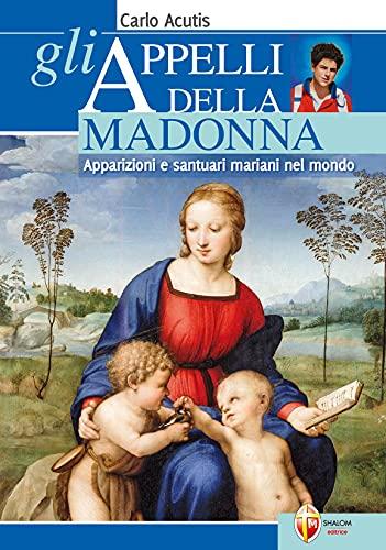9788884046758: Gli appelli della Madonna. Apparizioni e santuari mariani nel mondo