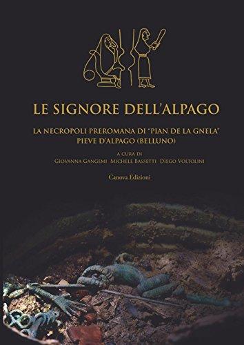 9788884092946: Le signore dell'Alpago. La necropoli preromana di Pian de la Gnela a Pieve d'Alpago (Belluno)