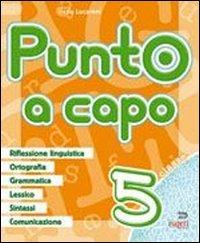 9788884141071: Punto a capo. Grammatica, ortografia, lessico, sintassi, linguistica. Per la Scuola elementare: 5