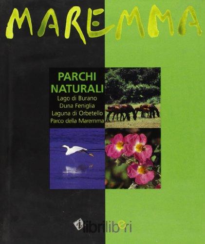 9788884150035: Maremma. Parchi naturali. Lago di Burano, Duna Feniglia, laguna di Orbetello, parco della Maremma (I libri liberi)