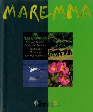 9788884150042: Maremma. Die Naturparks. See von Burano, Dune von Feniglia, Lagune von Orbetello, Park der Maremma