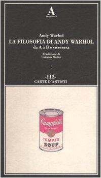9788884161673: La filosofia di Andy Warhol da A a B e viceversa