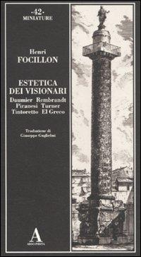 9788884162960: Estetica dei visionari. Daumier, Rembrandt, Piranesi, Turner, Tintoretto, El Greco