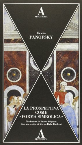 La prospettiva come «forma simbolica». Ediz. illustrata: Erwin Panofsky