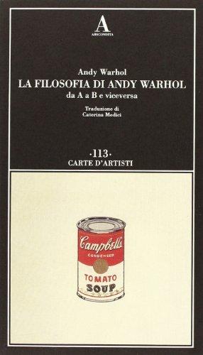 9788884164353: La filosofia di Andy Warhol da A a B e viceversa
