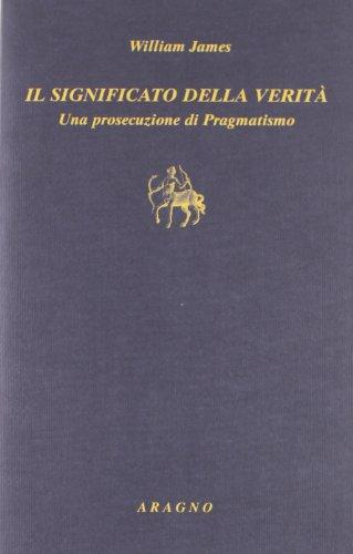 Il significato della verità. Una prosecuzione di pragmatismo (9788884194381) by William James