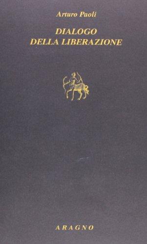 Dialogo della liberazione (9788884195821) by Paoli, Arturo