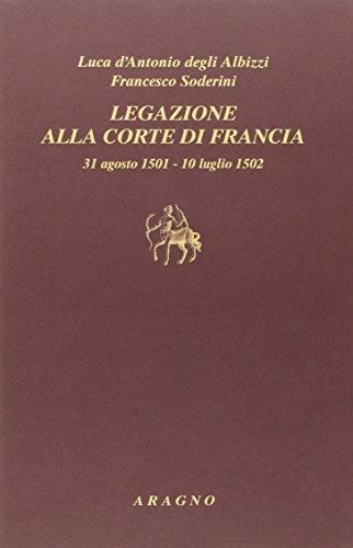 Legazione alla corte di Francia, 31 agosto: D'Antonio degli Albizzi,Luca