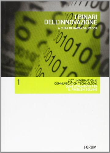 9788884201478: I binari dell'innovazione. L'ICT (Information & communication technology) come strumento per il problem solving