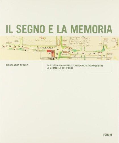 Il segno e la memoria. Due secoli di mappe e cartografie manoscritte a S.Daniele del Friuli.: ...