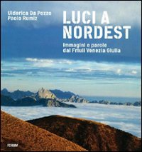 9788884206978: Luci a Nord Est. Immagini e parole dal Friuli Venezia Giulia