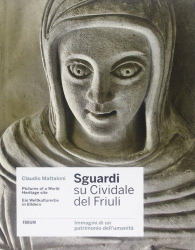 9788884207722: Sguardi su Cividale del Friuli. Immagini di un patrimonio dell'umanità. Ediz. italiana, inglese e tedesca