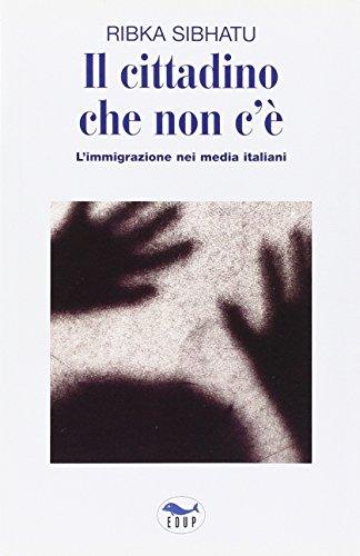 9788884210876: Il cittadino che non c'è. L'immigrazione nei media italiani