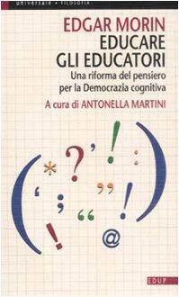 Educare gli educatori. Una riforma del pensiero per la democrazia cognitiva (8884211123) by Edgar Morin