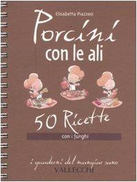 9788884271679: Porcini con le ali. 50 ricette con i funghi (I quaderni del mangiar sano)