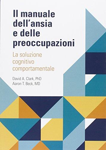 9788884290762: Il manuale dell'ansia e delle preoccupazioni. La soluzione cognitivo comportamentale