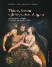 Tiziano, Bordon e gli Acquaviva d'Aragona. Pittori veneziani in Puglia e fuoriusciti ...
