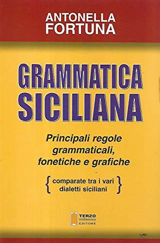 9788884360472: Grammatica siciliana. Principali regole grammaticali, fonetiche e grafiche comparate tra i vari dialetti siciliani