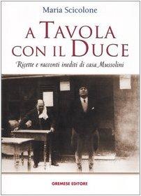 9788884403247: A tavola con il Duce. Ricette e racconti inediti di casa Mussolini (Saggi illustrati)