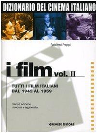 9788884404503: Dizionario del cinema italiano. I film vol. 2 - Tutti i film italiani dal 1945 al 1959