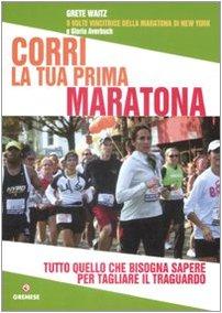 9788884405876: Corri la tua prima maratona. Tutto quello che bisogna sapere per tagliare il traguardo
