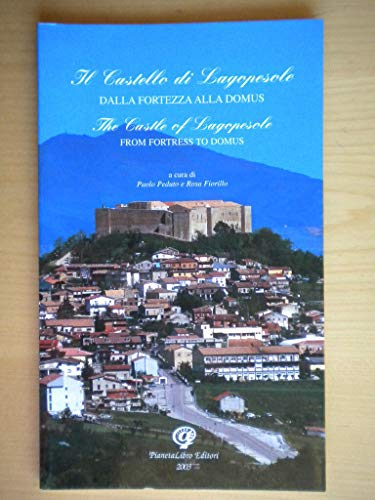 9788884420336: Il castello di Lagopesole: dalla fortezza alla Domus-The castle of Lagopesole: from fortress to Domus