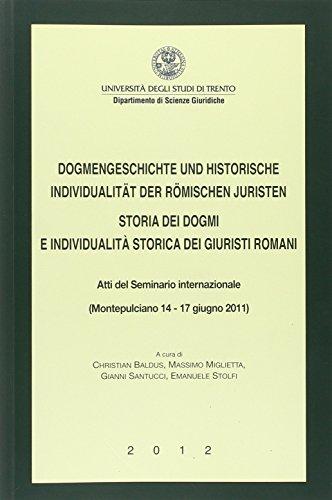 9788884434531: Storia dei dogmi e individualità storica dei giuristi romani. Atti del Seminario internazionale (Montepulciano, 14 e 17 giugno 2011). Ediz. italiana e tedesca