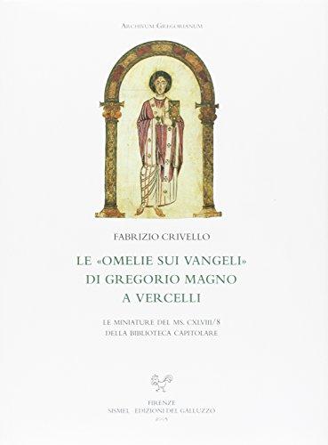 9788884501707: Le omelie sui vangeli di Gregorio Magno a Vercelli. Le miniature del MS. CXLVIII-8 della Biblioteca Capitolare (Archivum gregorianum)