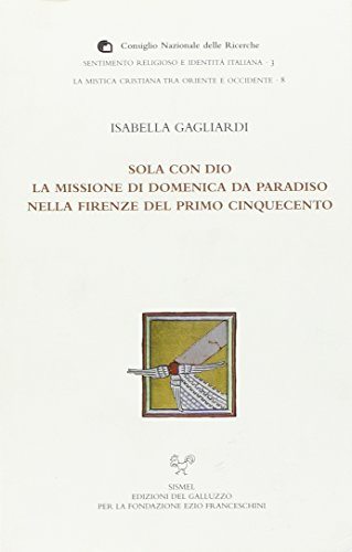 9788884502056: Sola con Dio. La missione di Domenica da Paradiso nella Firenze del primo Cinquecento (La mistica cristiana fra oriente e occ.)
