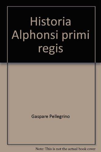 Historia Alphonsi Primi Regis.: Gaspare Pellegrino.