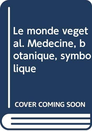 Le monde végétal. Médecine, botanique, symbolique.: Paravicini Bagliani,Agostino (textes