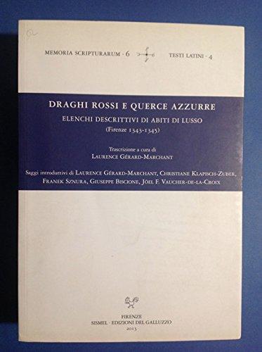 DRAGHI ROSSI E QUERCE AZZURRE ELENCHI DESCRITTIVI DI ABITI DI LUSSO (FIRENZE 1343- 1345) - LAURENCE GERARD-MARCHANT