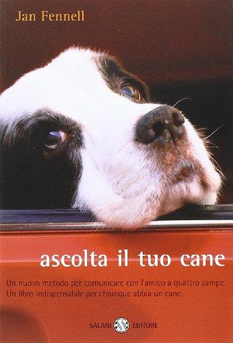 9788884511249: Ascolta il tuo cane. Un nuovo metodo per comunicare con l'amico a quattro zampe. Un libro indispensabile per chiunque abbia un cane (Saggi)