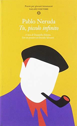 Tu, piccolo infinito. Poesie per giovani innamorati.: Pablo Neruda