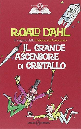 Il grande ascensore di cristallo (Istrici d'oro) - Dahl, Roald [Autor]; Blake, Q. [Ilustrador]; Paolini, P. F. [Traductor];