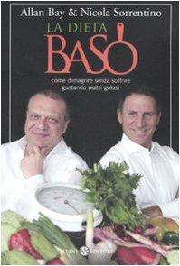 9788884518651: La dieta BaSo. Come dimagrire senza soffrire gustando piatti golosi