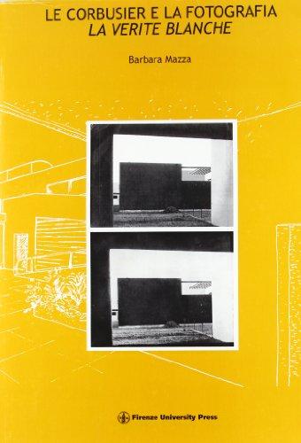 9788884530318: Le Corbusier e la fotografia. La verité blanche