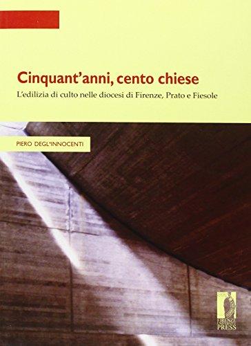 Cinquant'anni, cento chiese. L'edilizia di culto nelle dioc: Degl'Innocenti Piero.