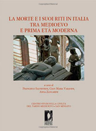 La morte e i suoi riti in Italia tra Medioevo e prima et? moderna: F. Salvestrini, G. M. Varanini, ...