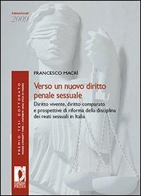 Verso un nuovo diritto penale sessuale. Diritto vivente, diritto compa: Macr� Francesco.