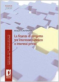 La finanza di progetto tra interesse pubblico e interessi privati.: Castenasi Scilla.