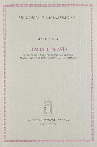 Italia e Slavia. Contributi sulle relazioni letterarie italo-jugoslave dall'Ariosto al D'...