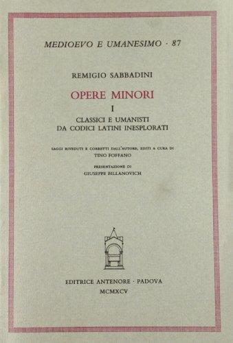 Opere minori. I: Classici e Umanisti da codici latini inesplorati.: Sabbadini,Remigio.