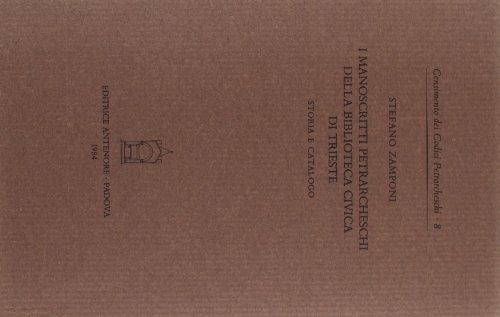 I manoscritti petrarcheschi nella Biblioteca Civica di Trieste. Storia e Catalogo.: Zamponi,Stefano...