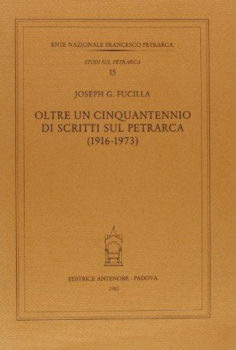 Oltre un cinquantennio di scritti sul Petrarca (1916-1973).: Fucilla,Joseph G.