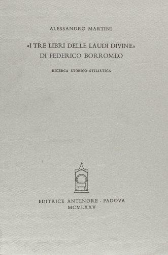 I tre libri delle Laudi Divine di Federico Borromeo. Ricerca storico-stilistica.: Martini,...