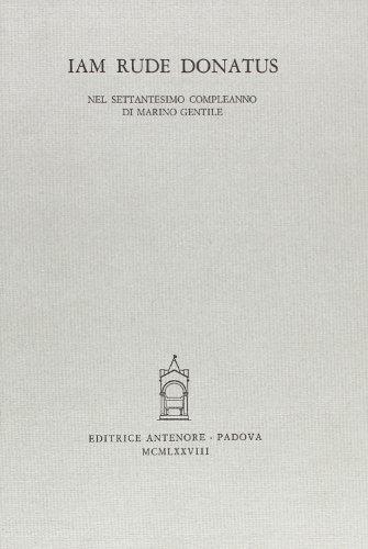 Iam rude donatus. Nel settantesimo compleanno di Marino Gentile.: Branca,V. Mazzarella,P. Riondato,...