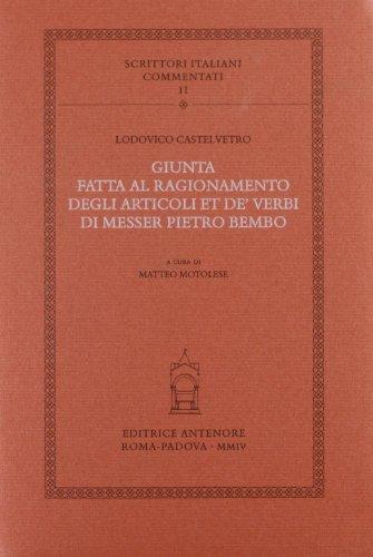 Giunta fatta al ragionamento degli articoli et de'verbi di Messer Pietro Bembo.: Castelvetro,...